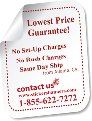 StickersBanners.com | Order Today | Ship Today from Atlanta, Georgia | 100% Satisfaction Guaranteed!